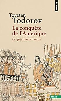 La conquête de l'Amérique - La question de l'autre par Todorov