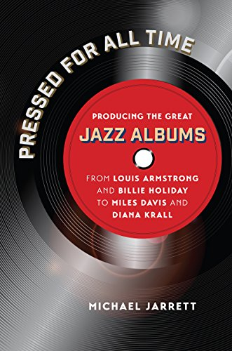 Pressed for All Time: Producing the Great Jazz Albums from Louis Armstrong and Billie Holiday to Miles Davis and Diana (Bacchus Music Book)
