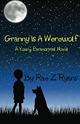Granny is a Werewolf: A Young Paranormal Novel (The Young Paranormal Series) (Volume 1)