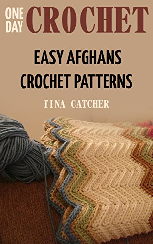 One Day Crochet: Easy Afghans Crochet Patterns: (Crochet Stitches, Crochet Patterns)