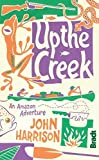 Up the Creek: An Amazon Adventure (Bradt Travel Guides (Travel Literature)) by John Harrison (2012-05-01)