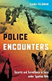 Police Encounters: Security and Surveillance in Gaza under Egyptian Rule (Stanford Studies in Middle Eastern and Islamic Societies and Cultures)