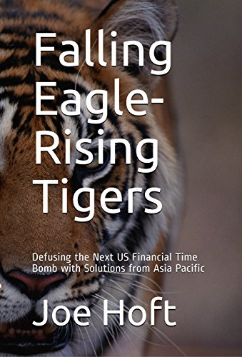 Falling Eagle - Rising Tigers: Defusing the Next US Financial Time Bomb with Solutions from Asia Pacific (Run Run Away No Sense Of Time)