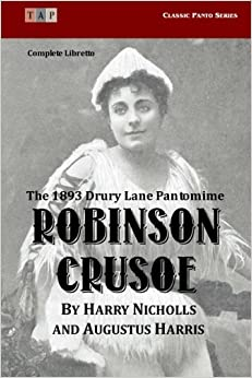 Robinson Crusoe: The 1893 Drury Lane Pantomime: Complete Libretto (Classic Panto Series) by Harry Nicholls (2015-07-23)