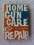 Home Gun Care and Repair, Parker O. Ackley, 0811708098
