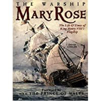 """The Warship """"Mary Rose"""": The Life and Times of King Henry's VIII's Flagship"""