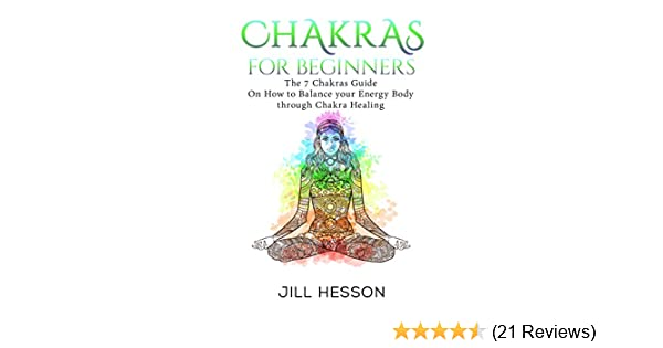 Chakras For Beginners The 7 Guide On How To Balance Your