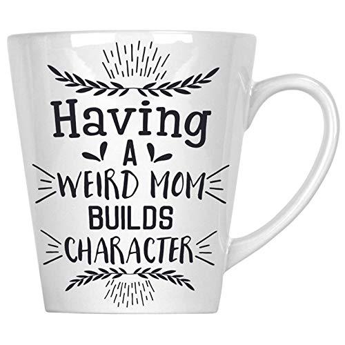 (Having a weird mom builds character 12oz Latte Mug)