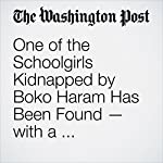 One of the Schoolgirls Kidnapped by Boko Haram Has Been Found — with a 10-Month-Old Baby | Kristine Guerra