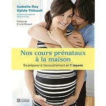 Nos cours prénataux à la maison: Se préparer à l'accouchement en 7 leçons
