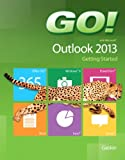 GO! with Microsoft Outlook 2013 Getting Started, Shelley Gaskin and Arkova Scott, 0133417425