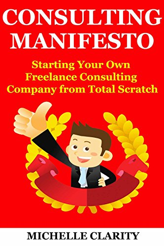 Consulting Manifesto: Starting Your Own Freelance Consulting Company from Total Scratch