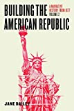 university press - Building the American Republic, Volume 2: A Narrative History from 1877