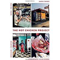The Hot Chicken Project: Words + Recipes   Obsession + Salvation