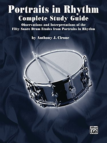 Complete Portrait - Portraits in Rhythm: Complete Study Guide: Observations and Interpretations of the Fifty Snare Drum Etudes from