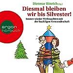 Diesmal bleiben wir bis Silvester! Immer wieder Weihnachten mit der buckligen Verwandtschaft | Dietmar Bittrich