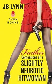 Further Confessions of a Slightly Neurotic Hitwoman by [Lynn, JB]