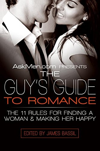 AskMen.com Presents The Guy's Guide to Romance: The 11 Rules for Finding a Woman & Making Her Happy (Askmen.com Seri