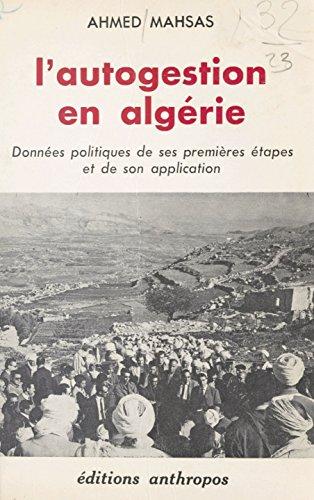 L'autogestion en Algérie: Données politiques de ses premières étapes et de son application (French Edition) by [Mahsas, Ahmed]