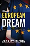 The European Dream : How Europe's Vision of the Future Is Quietly Eclipsing the American Dream, Rifkin, Jeremy, 0745634257