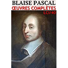 Blaise Pascal - Oeuvres Complètes: lci-40 (lci-eBooks) (French Edition)