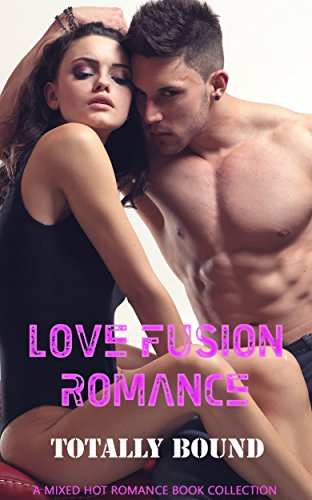 Love Fusion Romance: Totally Bound: A Mixed Hot Romance Book Collection