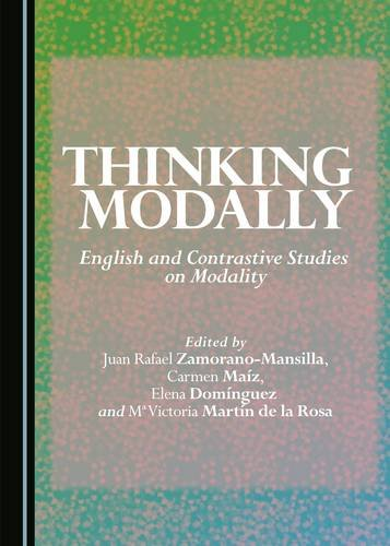 Read Online Thinking Modally: English and Contrastive Studies on Modality ebook