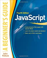 JavaScript: A Beginner's Guide, 4th Edition Front Cover
