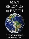 Man Belongs to Earth: Environmental Documentary