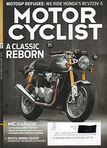 MotorCyclist December 2015 January 2016 Magazine MOTOGP REFUGEE: WE RIDE HONDA'S RCV213V-S A CLASSIC REBORN Roots: Honda CB400F The Birth of the Modern Supersport ()