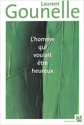 L'homme qui voulait être heureux – Laurent Gounelle