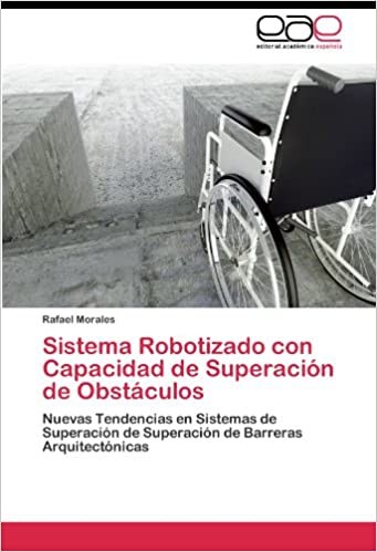 Sistema Robotizado con Capacidad de Superación de Obstáculos: Nuevas Tendencias en Sistemas de Superación de Superación de Barreras Arquitectónicas (Spanish ...