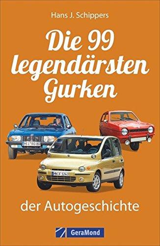 Kraftfahrzeuggeschichte: Die 99 »legendärsten« Gurken der Automobilgeschichte. Pleiten, Pech und Pannen auf vier Rädern. Autolegenden der anderen Art. Von Ford Edsel bis Fiat Multipla.