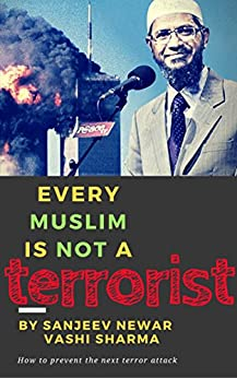 Every Muslim is NOT a terrorist: How to prevent the next terror attack by [Newar, Sanjeev, Sharma, Vashi]
