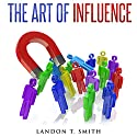 The Art of Influence Audiobook by Landon T. Smith Narrated by Jim D Johnston