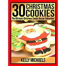 Christmas Recipes: 30 Christmas Cookie Recipes: The Ultimate Christmas Cookie Recipes Collection!