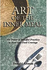 Art of the Inner Meal: The Power of Mindful Practices to Heal Our Food Cravings, Revised and Expanded Edition Paperback