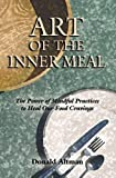 Art of the Inner Meal: The Power of Mindful Practices to Heal Our Food Cravings, Revised and Expanded Edition
