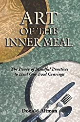 Art of the Inner Meal: The Power of Mindful Practices to Heal Our Food Cravings