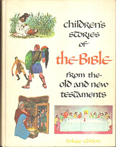 Children's Stories of the Bible (From the old and new testaments, deluxe edition)