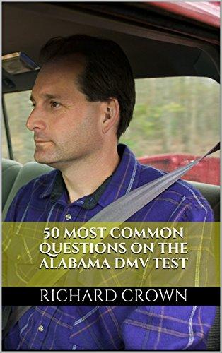 Pass Your Alabama DMV Test Guaranteed! 50 Real Test Questions! Alabama DMV Practice Test Questions