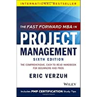 The Fast Forward MBA in Project Management: The Comprehensive, Easy-to-Read Handbook for Beginners and Pros (Fast…