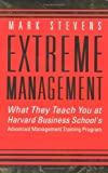 img - for Extreme Management: What They Teach You at Harvard Business School's Advanced Management Training Program by Mark Stevens (2002-03-04) book / textbook / text book