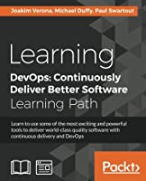 Learning DevOps: Continuously Deliver Better Software Front Cover