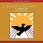 Beautiful Blackbird   Ashley Bryan