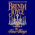The Finer Things Audiobook by Brenda Joyce Narrated by Louisa Gummer
