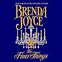 The Finer Things Audiobook by Brenda Joyce Narrated by Louisa Gummer