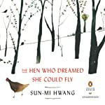 The Hen Who Dreamed She Could Fly: A Novel | Sun-mi Hwang,Chi-Young Kim (translator)