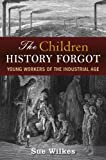 Book Cover for The Children History Forgot: Young Workers of the Industrial Age