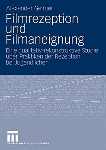Filmrezeption Und Filmaneignung: Eine qualitativ-rekonstruktive Studie über Praktiken der Rezeption bei Jugendlichen (German Edition)